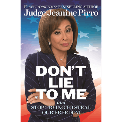 Don't Lie to Me: And Stop Trying to Steal Our Freedom by Judge Jeanine Pirro