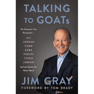 Talking to GOATs: The Moments You Remember and the Stories You Never Heard by Jim Gray